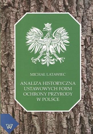 Okładka książki Analiza historyczna ustawowych form ochrony przyrody w Polsce