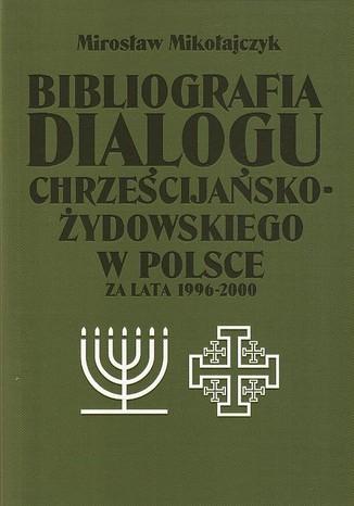Okładka książki Bibliografia dialogu chrześcijańsko-żydowskiego w Polsce za lata 1996-2000