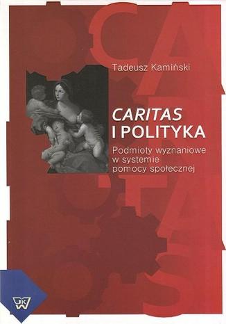 Okładka książki Caritas i polityka. Podmioty wyznaniowe w systemie pomocy społecznej