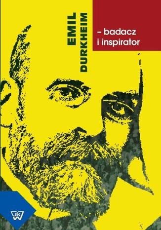 Okładka książki Emil Durkheim - badacz i inspirator
