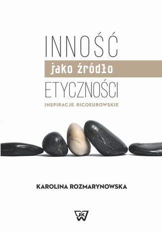 Okładka książki Inność jako źródło etyczności. Inspiracje Ricoeurowskie