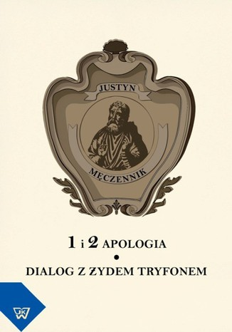 Okładka książki Justyn Męczennik 1 i 2 Apologia. Dialog z Żydem Tryfonem