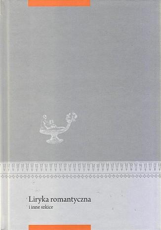 Okładka książki Liryka romantyczna i inne szkice