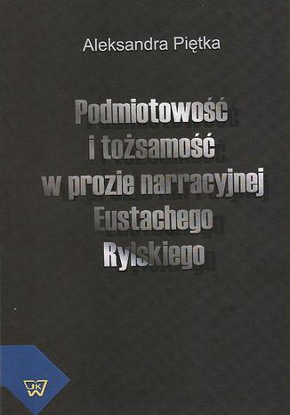 Okładka książki Podmiotowość i tożsamość w prozie narracyjnej Eustachego Rylskiego