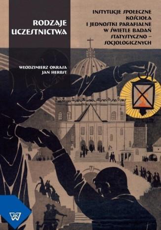 Okładka książki Rodzaje uczestnictwa. Instytucje społeczne Kościoła i jednostki parafialne w świetle badań statystyczno-socjologicznych