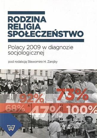 Okładka książki Rodzina-religia-społeczeństwo. Polacy 2009 w diagnozie socjologicznej