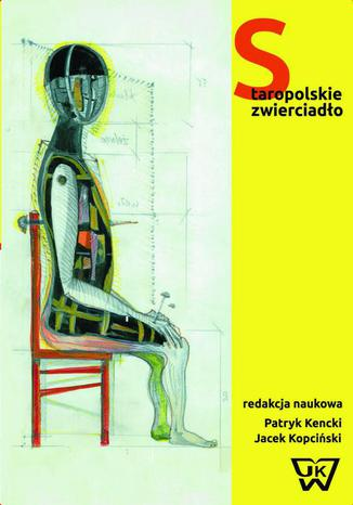 Okładka książki/ebooka Staropolskie zwierciadło. Dawne widowiska polskie z perspektywy współczesnej