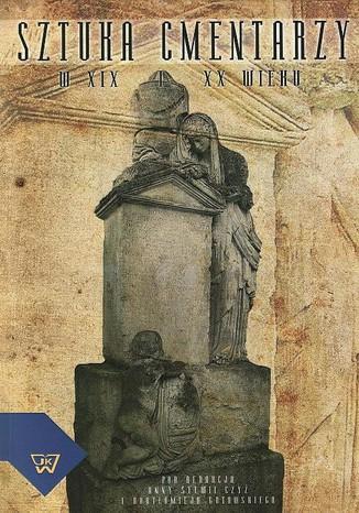 Okładka książki/ebooka Sztuka cmentarzy w XIX i XX wieku