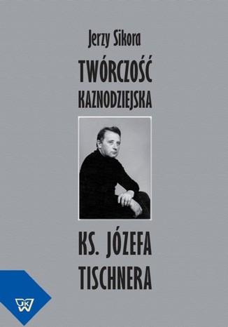 Okładka książki Twórczość kaznodziejska ks. Józefa Tischnera