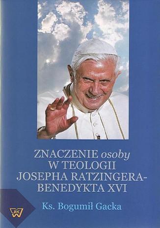 Okładka książki Znaczenie osoby w teologii Josepha Ratzingera-Benedykta XVI