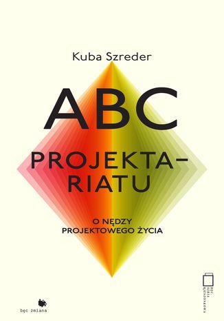 Okładka książki/ebooka ABC projektariatu. O nędzy życia projektowego