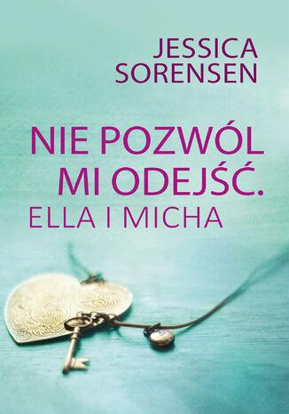 Okładka książki/ebooka Nie pozwól mi odejść. Ella i Micha