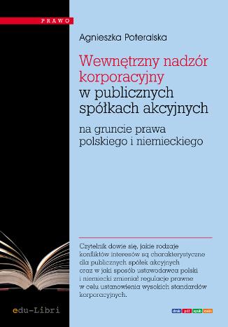 Okładka książki/ebooka Wewnętrzny nadzór korporacyjny w publicznych spółkach akcyjnych na gruncie prawa polskiego i niemieckiego