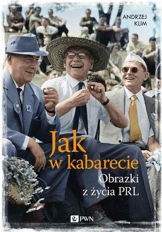 Okładka książki Jak w kabarecie. Obrazki z życia PRL