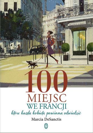 Okładka książki 100 miejsc we Francji. które każda kobieta powinna odwiedzić