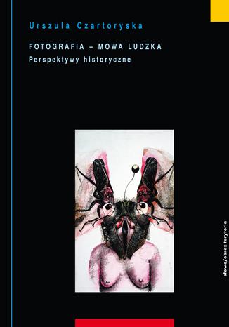 Okładka książki Fotografia mowa ludzka. Tom 2: Perspektywy historyczne