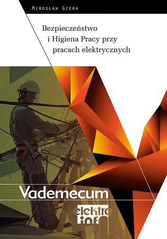 Okładka książki Bezpieczeństwo i Higiena Pracy przy pracach elektrycznych. Vademecum elektro.info