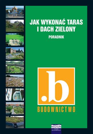 Okładka książki/ebooka Jak wykonać taras i dach zielony. Poradnik