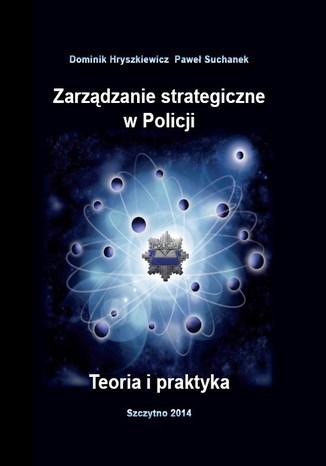 Okładka książki Zarządzanie strategiczne w Policji. Teoria i praktyka