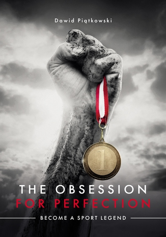 Okładka książki The Obsession for Perfection. Become a sport legend