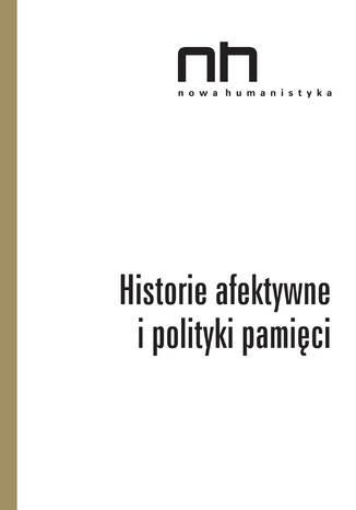 Okładka książki/ebooka Historie afektywne i polityki pamięci