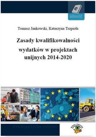 Okładka książki/ebooka Zasady kwalifikowalności wydatków w projektach unijnych 2014-2020