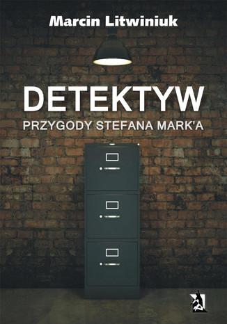 Okładka książki Detektyw. Przygody Stefana Mark'a