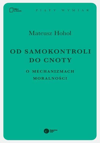 Okładka książki Od samokontroli do cnoty. O mechanizmach moralności