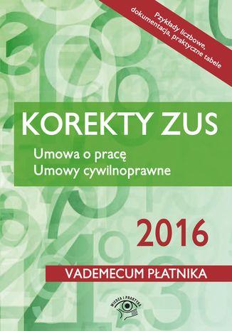 Okładka książki Korekty ZUS 2016. Umowa o pracę. Umowy cywilnoprawne