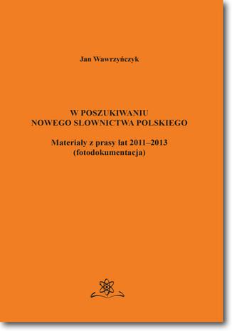 Okładka książki W poszukiwaniu nowego słownictwa polskiego Materiały z prasy lat 2011-2013 fotodokumentacja