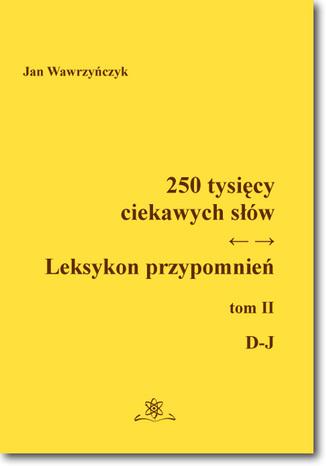 Okładka książki/ebooka 250 tysięcy ciekawych słów. Leksykon przypomnień. Tom 2 (D-J)