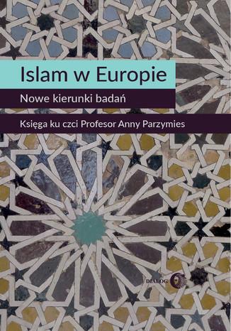 Okładka książki/ebooka Islam w Europie. Nowe kierunki badań