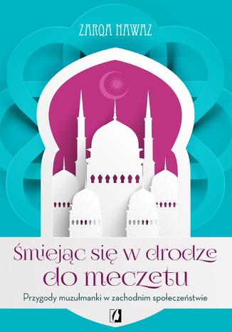 Okładka książki/ebooka Śmiejąc się w drodze do meczetu. Przygody muzułmanki w zachodnim społeczeństwie