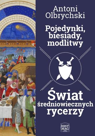 Okładka książki/ebooka Pojedynki, biesiady, modlitwy. Świat średniowiecznych rycerzy
