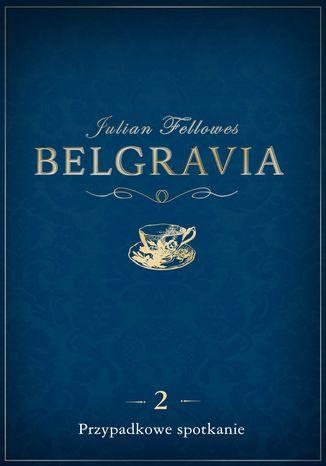 Okładka książki Belgravia Przypadkowe spotkanie - odcinek 2