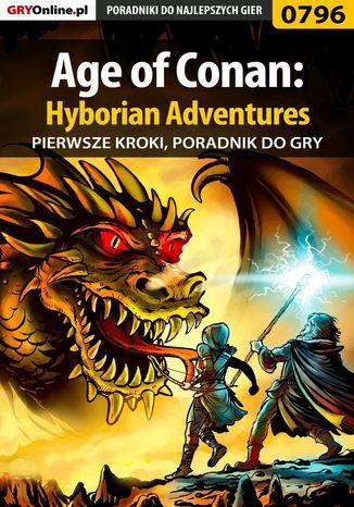 Okładka książki Age of Conan: Hyborian Adventures - pierwsze kroki - poradnik do gry