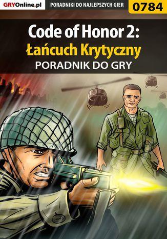 Okładka książki Code of Honor 2: Łańcuch Krytyczny - poradnik do gry