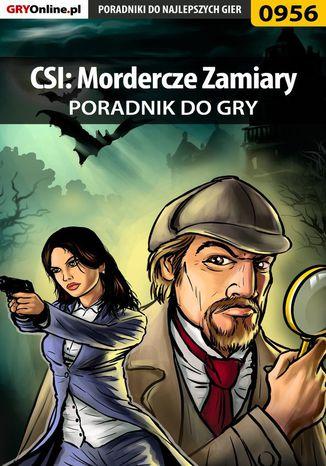 Okładka książki CSI: Mordercze Zamiary - poradnik do gry