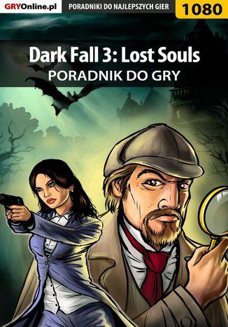 Okładka książki/ebooka Dark Fall 3: Lost Souls - poradnik do gry