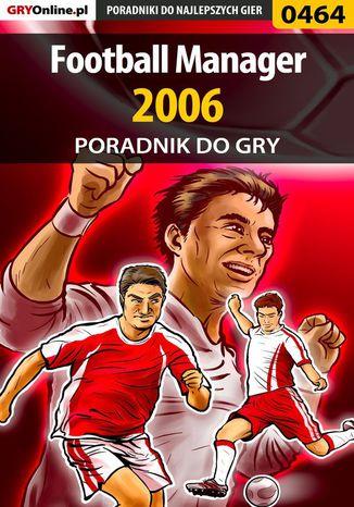 Okładka książki Football Manager 2006 - poradnik do gry