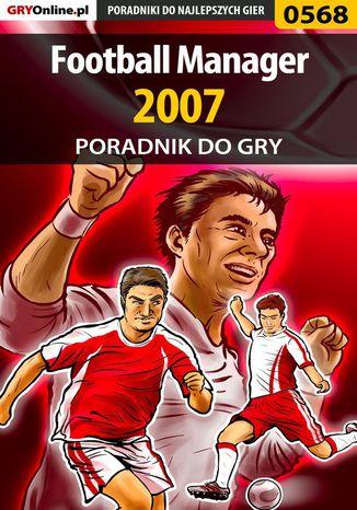Okładka książki Football Manager 2007 - poradnik do gry