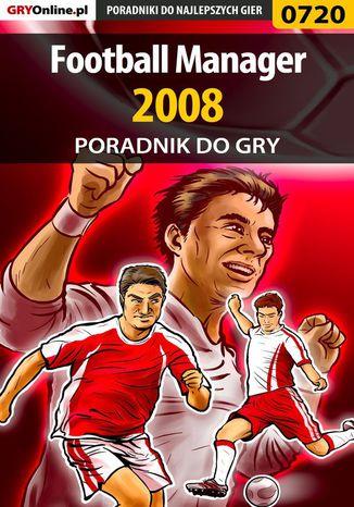 Okładka książki Football Manager 2008 - poradnik do gry