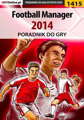 Okładka książki Football Manager 2014 - poradnik do gry
