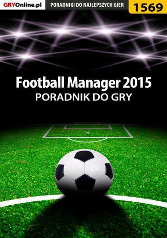 Okładka książki Football Manager 2015 - poradnik do gry