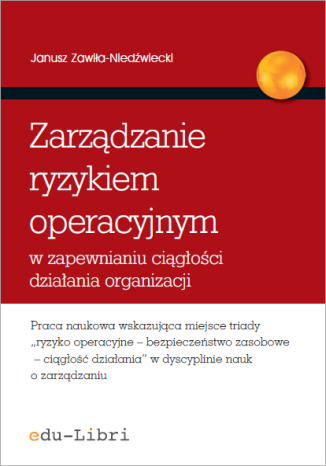 Okładka książki Zarządzanie ryzykiem operacyjnym w zapewnianiu ciągłości działania organizacji