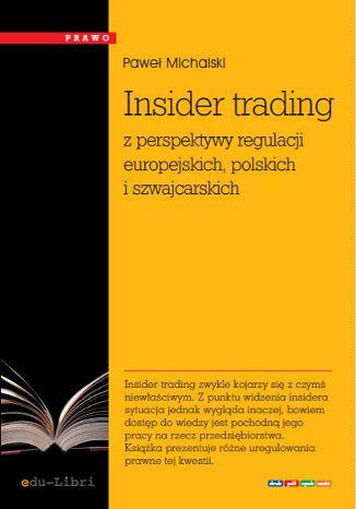 Okładka książki/ebooka Insider trading z perspektywy regulacji europejskich, polskich i szwajcarskich