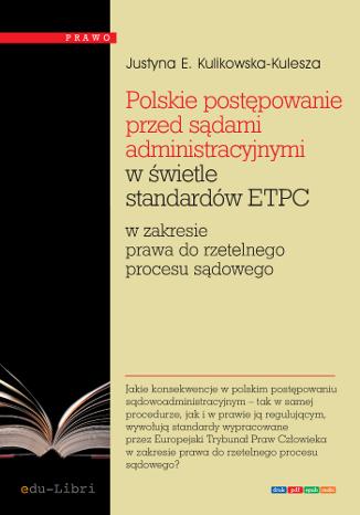 Okładka książki/ebooka Polskie postępowanie przed sądami administracyjnymi w świetle standardów ETPC w zakresie prawa do rzetelnego procesu sądowego