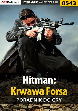 Okładka książki/ebooka Hitman: Krwawa Forsa - poradnik do gry