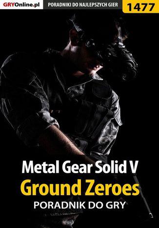 Okładka książki Metal Gear Solid V: Ground Zeroes - poradnik do gry