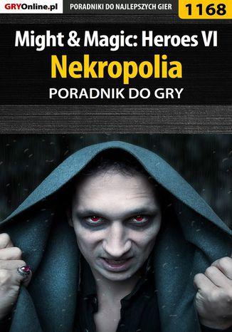 Okładka książki/ebooka Might  Magic: Heroes VI - Nekropolia - poradnik do gry